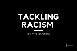 How we're reacting to tackle racism